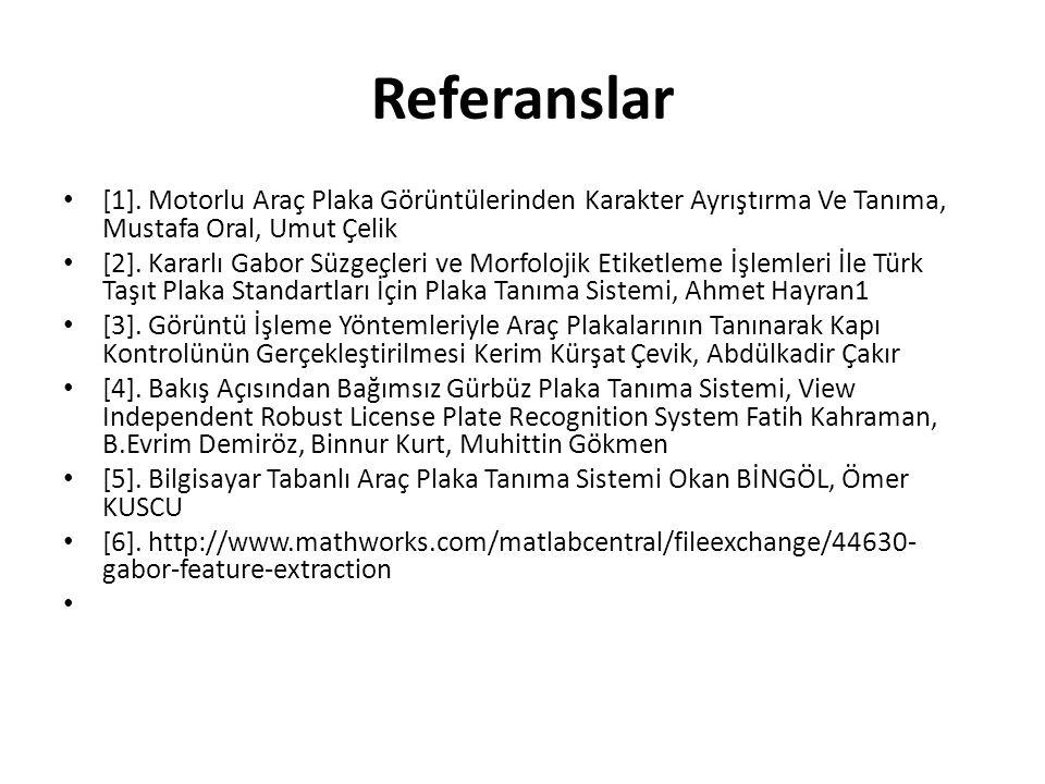 Referanslar [1]. Motorlu Araç Plaka Görüntülerinden Karakter Ayrıştırma Ve Tanıma, Mustafa Oral, Umut Çelik.